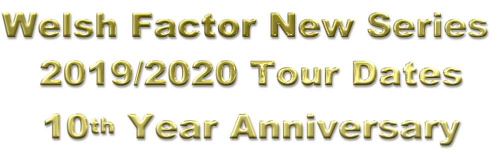 Welsh Factor New Series  2019/2020 Tour Dates 10th Year Anniversary